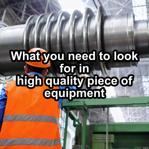 What to look for in a high quality equipment, equipment, machine, industrial